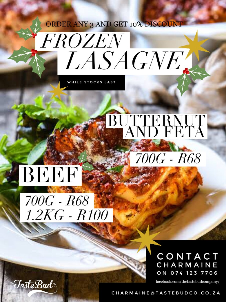 Frozen LasagneOrder any 3 and get 10% DiscountBeef:700g - R681.2kg - R100Butternut & Feta700g - R68Contact Charmaine on 074 123 7706The TasteBud Cowww.facebook.com/thetastebudcompany/charmaine@tastebudco.co.za