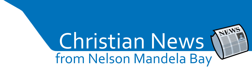 Christian News from Nelson Mandela Bay & beyond